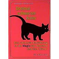 Dreimal schwarzer Kater: Eine liebevolle Einführung in die Magie für Mädchen und ihre Mütter (Spirituelle Kinderbücher)