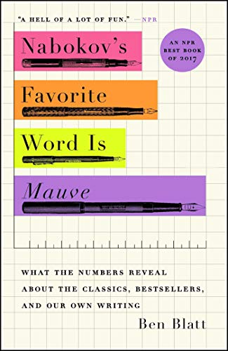 Nabokov's Favorite Word Is Mauve: What the Numbers Reveal About the Classics, Bestsellers, and Our Own Writing (Silver Sale Ben)