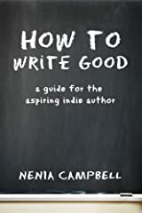 How to Write Good: A Guide for the Aspiring Independent Author Kindle Edition