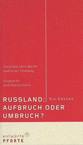 Russland: Aufbruch oder Umbruch?: Zwischen alter Macht und neuer Ordnung. Gespräche und Impressionen (entwürfe)