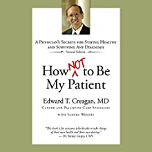 How Not to Be My Patient: A Physician's Secrets for Staying Healthy and Surviving Any Diagnosis Audiobook by Sandra Wendel, Edward T. Creagan MD Narrated by Benjamin McLean