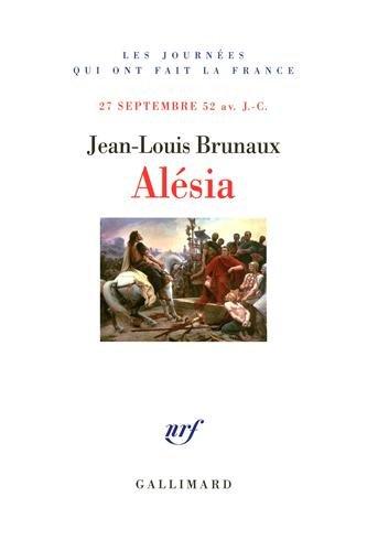 Alésia: 27 septembre 52 av. J.-C. (Jean-Louis Brunaux)