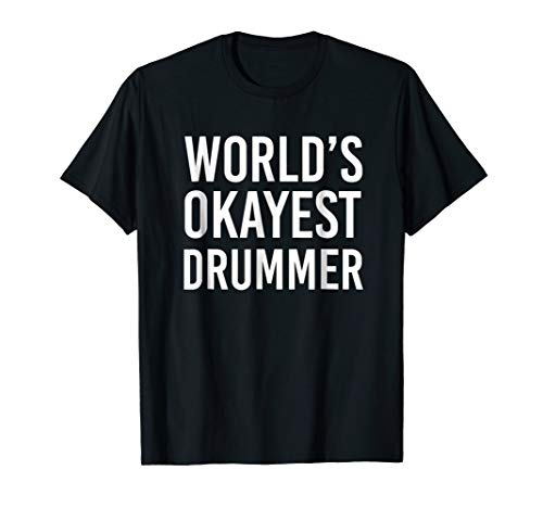 World's Okayest Drummer Funny T Shirt Best Drums Band