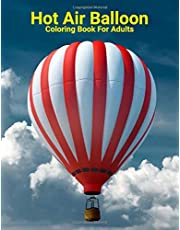 Hot Air Balloon Coloring Book For Adults: An Adult Coloring Book with Fun Easy and Relaxing Coloring Pages Hot Air Balloon Inspired Scenes and Designs for Stress.