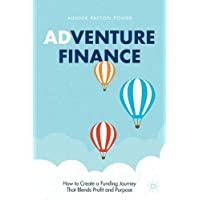 Adventure Finance: How to Create a Funding Journey That Blends Profit and Purpose