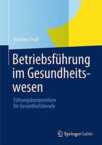 Betriebsführung im Gesundheitswesen: Führungskompendium für Gesundheitsberufe (German Edition)