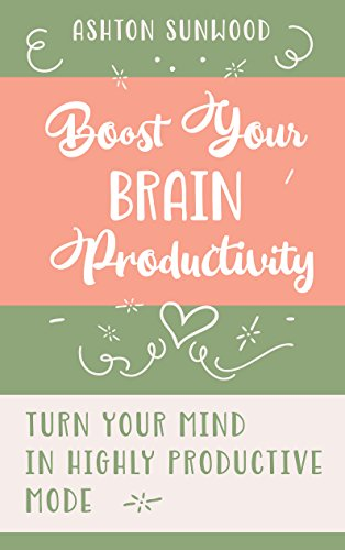 Boost Your Brain Productivity. 15 Simple Habits to turn your mind in highly productive mode. Mind Energy Enhancement Tips to think faster and smarter