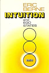 Intuition and ego states: The origins of transactional analysis : a series of papers