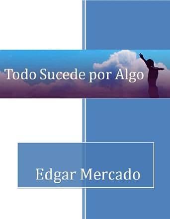 Amazon.com: Todo Sucede por Algo (Spanish Edition) eBook