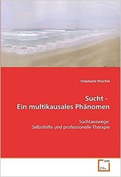 Sucht ein multikausales Ph??nomen: Suchtauswege: Selbsthilfe und professionelle Therapie by Stephanie P??schel (2008-12-12)