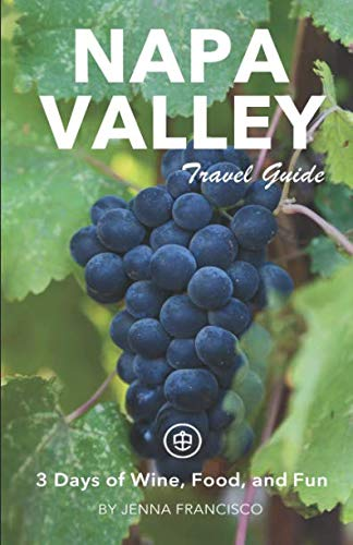 - Napa Valley Travel Guide: 3 Days of Wine, Food, and Fun