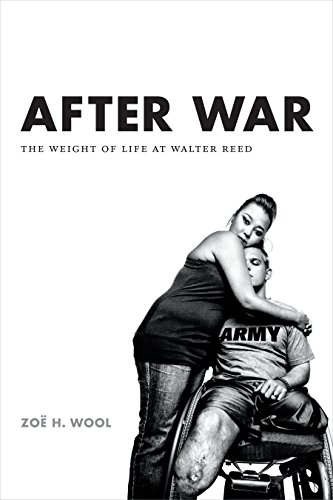 After War: The Weight of Life at Walter Reed (Critical Global Health: Evidence, Efficacy, Ethnography) (Afterwar Healing The Moral Wounds Of Our Soldiers)