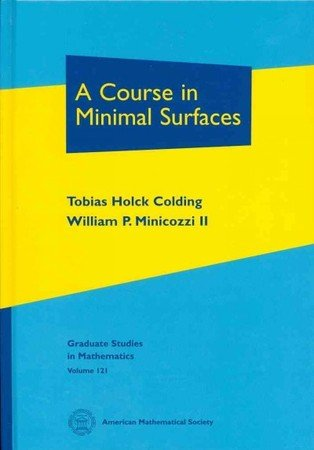 Tobias Holck Colding, William P. Minicozzi II'sA Course in Minimal Surfaces (Graduate Studies in Mathematics) [Hardcover]2011 (Course In Minimal Surfaces A)