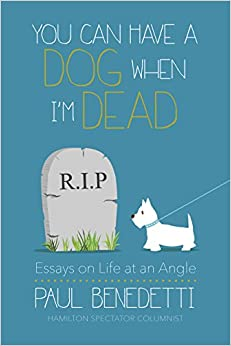you can have a dog when i m dead essays on life at an angle paul  you can have a dog when i m dead essays on life at an angle
