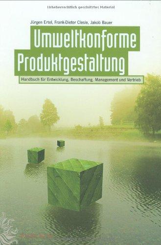 Umweltkonforme Produktgestaltung: Handbuch für Entwicklung, Beschaffung, Management und Vertrieb