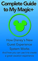 Complete Guide to My Magic+: How Disney's New Guest Experience System Works and How You Can Use It To Create A Great Vacation Experience