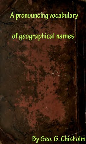 - A pronouncing vocabulary of geographical names, with notes on spelling and pronunciation and explanatory lists and derivations