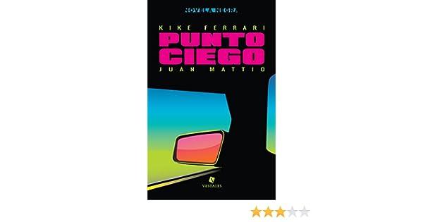 Punto ciego eBook: Ferrari, Kike, Mattio, Juan: Amazon.es: Tienda Kindle