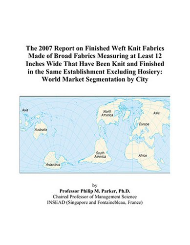 - The 2007 Report on Finished Weft Knit Fabrics Made of Broad Fabrics Measuring at Least 12 Inches Wide That Have Been Knit and Finished in the Same ... Hosiery: World Market Segmentation by City