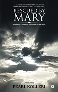 Rescued by Mary: Embracing Christianity after visions of Holy Mary