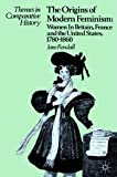The Origins of Modern Feminism : Women in Britain, France and the United States, 1780-1860, Rendall, Jane, 0925065390