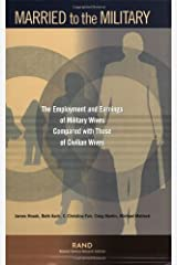 Married to the Military: The Employment and Earnings of Military Wives Compared to Civilian Wives: The Employment and Earnings of Military Wives Compared with Those of Civilian Wives Kindle Edition