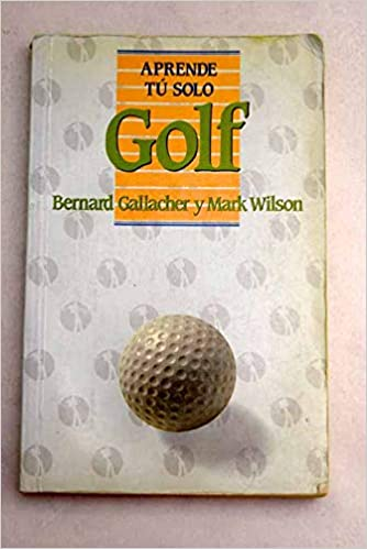 Golf (Aprende Tu Solo) (Spanish Edition): Bernard Gallacher ...