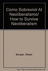 Como Sobrevivir Al Neoliberalismo/ How to Survive Neoliberalism (Spanish Edition)