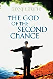 The God of the Second Chance: Starting Fresh with God's Forgiveness