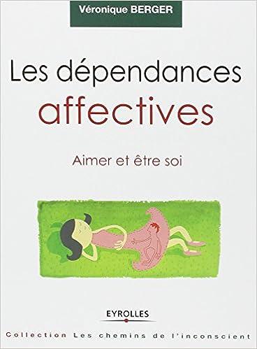 Livre Les dépendances affectives : Aimer et être soi pdf
