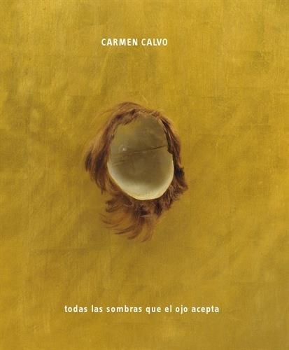 Carmen Calvo: All the Shadows the Eye Can Take