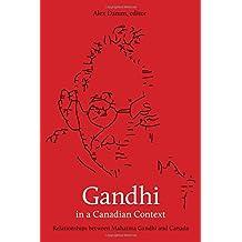 Gandhi in a Canadian Context: Relationships between Mahatma Gandhi and Canada