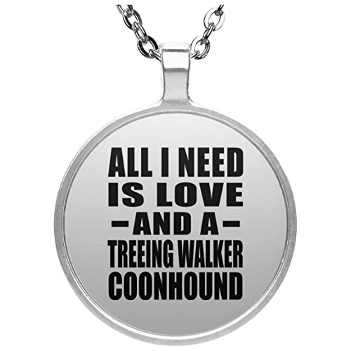All I Need Is Love And A Treeing Walker Coonhound - Round Necklace, Silver Plated Pendant, Best Gift for Birthday, Wedding Anniversary, New Year, Valentine's Day, Easter, Mother's / Father's (New Treeing Walker)