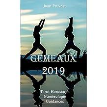 Gémeaux 2019: Tarot Horoscope - Numérologie - Guidances (French Edition)