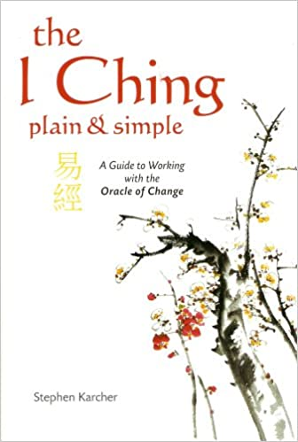 The I Ching Plain and Simple - A Guide to Working with the Oracle of Change