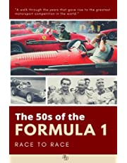 THE 50s OF THE FORMULA 1 RACE TO RACE: The years that gave rise to the largest motorsports competition in the world and the legends of Farina, Fangio, Alberto Ascari, Stirling Moss, Hawthorn, Brabham, Alfa Romeo, Maserati, Ferrari, Vanwall, BRM ...