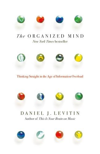 The Organized Mind: Thinking Straight in the Age of Information Overload by Daniel Levitin (2015-01-29) (The Organized Mind Daniel Levitin)