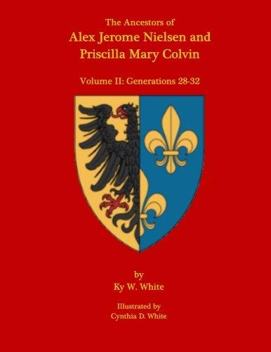 The Ancestors of Alex Jerome Nielsen and Mary Priscilla Colvin: Volume II: Generations 28-32 (Volume 2)