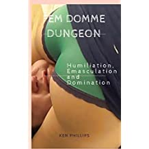 Fem Domme Dungeon: Humiliation, Emasculation and Domination