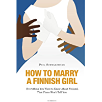 How to Marry a Finnish Girl – Everything You Want to Know about Finland, that Finns Won't Tell You