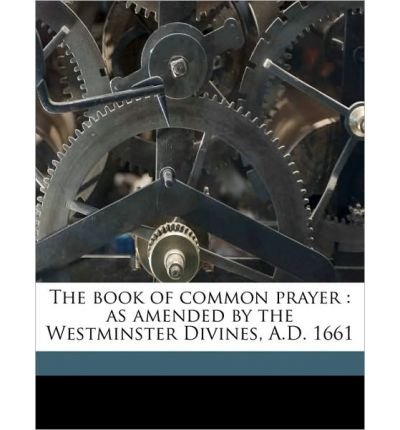 The Book of Common Prayer: As Amended by the Westminster Divines, A.D. 1661 (Paperback) - Common pdf epub