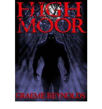 { [ HIGH MOOR [ HIGH MOOR BY REYNOLDS, GRAEME ( AUTHOR ) NOV-17-2011[ HIGH MOOR [ HIGH MOOR BY REYNOLDS, GRAEME ( AUTHOR ) NOV-17-2011 ] BY REYNOLDS, GRAEME ( AUTHOR )NOV-17-2011 PAPERBACK ] } Reynolds, Graeme ( AUTHOR ) Nov-17-2011 Paperback