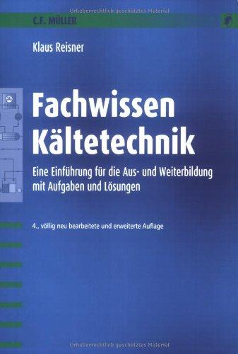 Fachwissen Kältetechnik: Eine Einführung mit Aufgaben und Lösungen: Eine Einführung für die Aus- und Weiterbildung mit Aufgaben und Lösungen