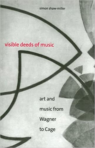 Visible Deeds Of Music: Art And Music From Wagner To Cage Download Pdf