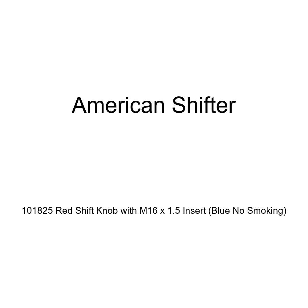 American Shifter 101825 Red Shift Knob with M16 x 1.5 Insert Blue No Smoking