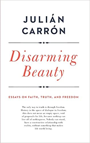 disarming beauty essays on faith truth and dom catholic  disarming beauty essays on faith truth and dom catholic ideas for a secular world julian carron 9780268101978 com books