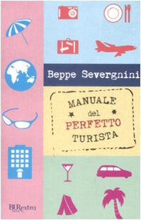 Manuale Del Perfetto Turista (Italian Edition) - Severgnini, Beppe