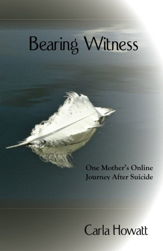 Bearing Witness: One Mother's Online Journey After Suicide