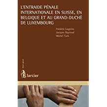 L'entraide pénale internationale en Suisse, en Belgique et au Grand-Duché de Luxembourg (Collection Droit pénal) (French Edition)