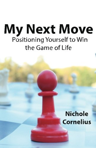 My Next Move: Positioning Yourself to Win the Game of Life
